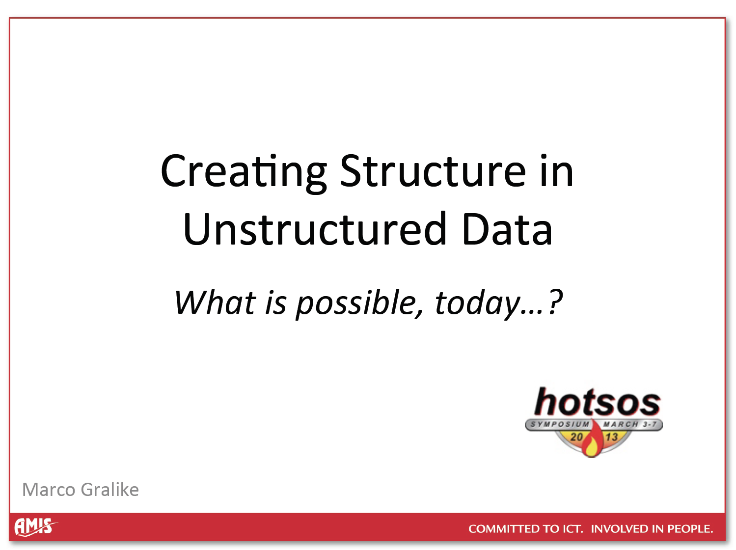 "Hotsos 2013 – Presentation material ""Creating Structure in Unstructured Data"""