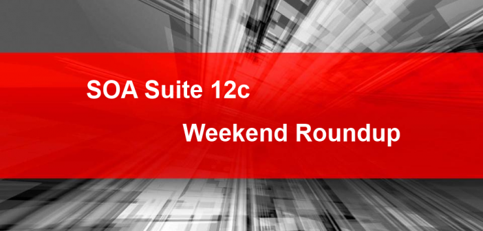 SOA Suite 12c: Weekend Roundup