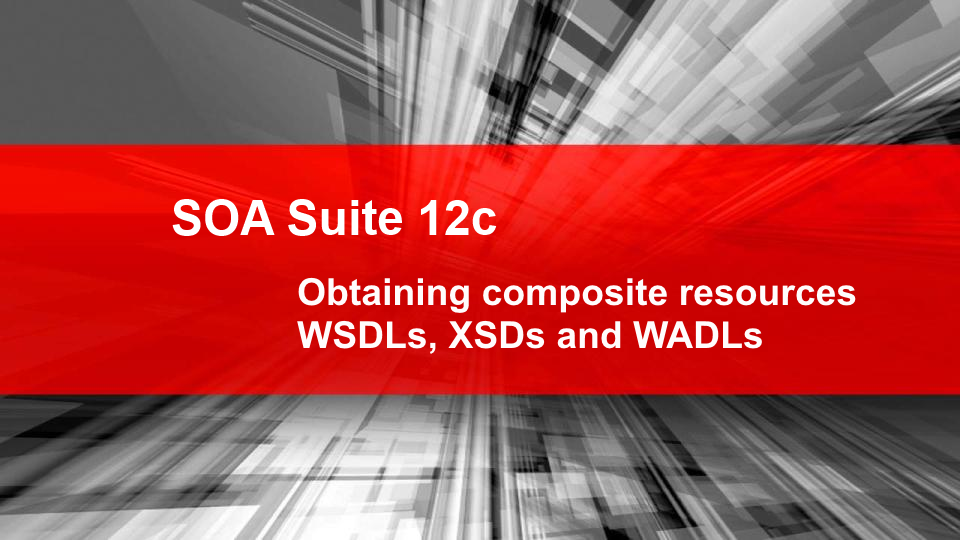 SOA Suite 12c: Obtaining composite resources; WSDLs, XSDs and WADLs