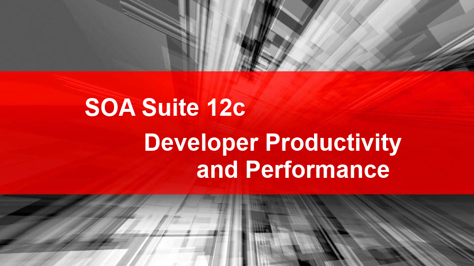SOA Suite 12c: All about Developer Productivity and Performance