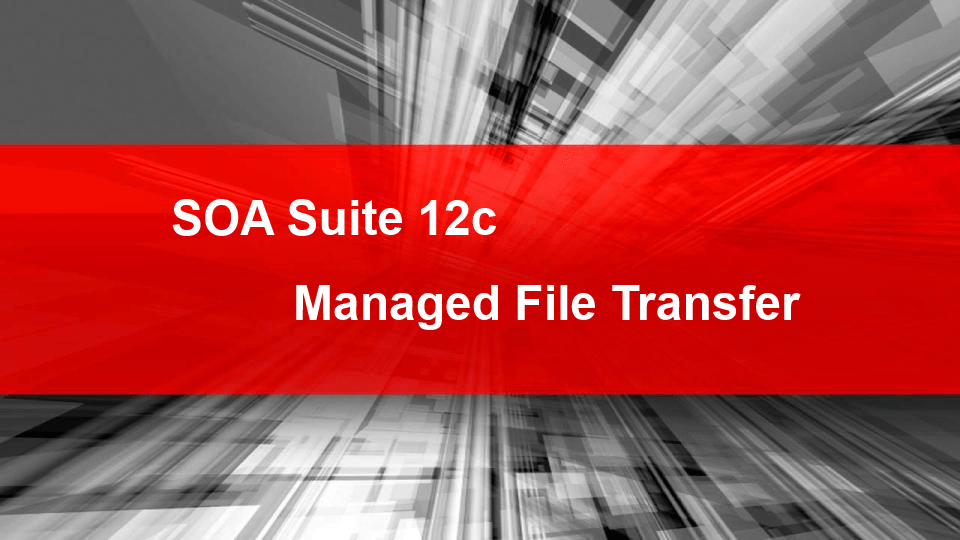 SOA Suite 12c: In-depth look into Managed File Transfer (1/3)