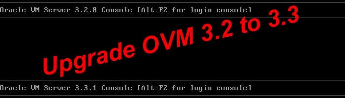 Upgrade OVM 3.2 to 3.3